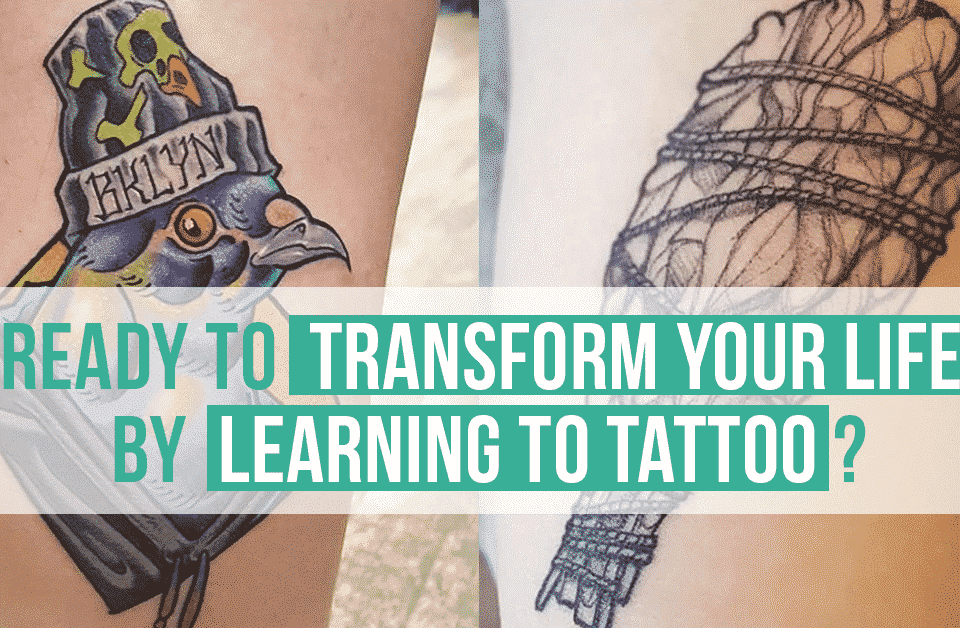 Ready to Transform Your Life by Learning to Tattoo?