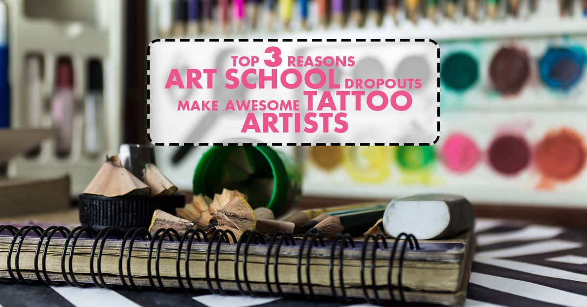 Art School Dropouts Make Awesome Tattoo Artists