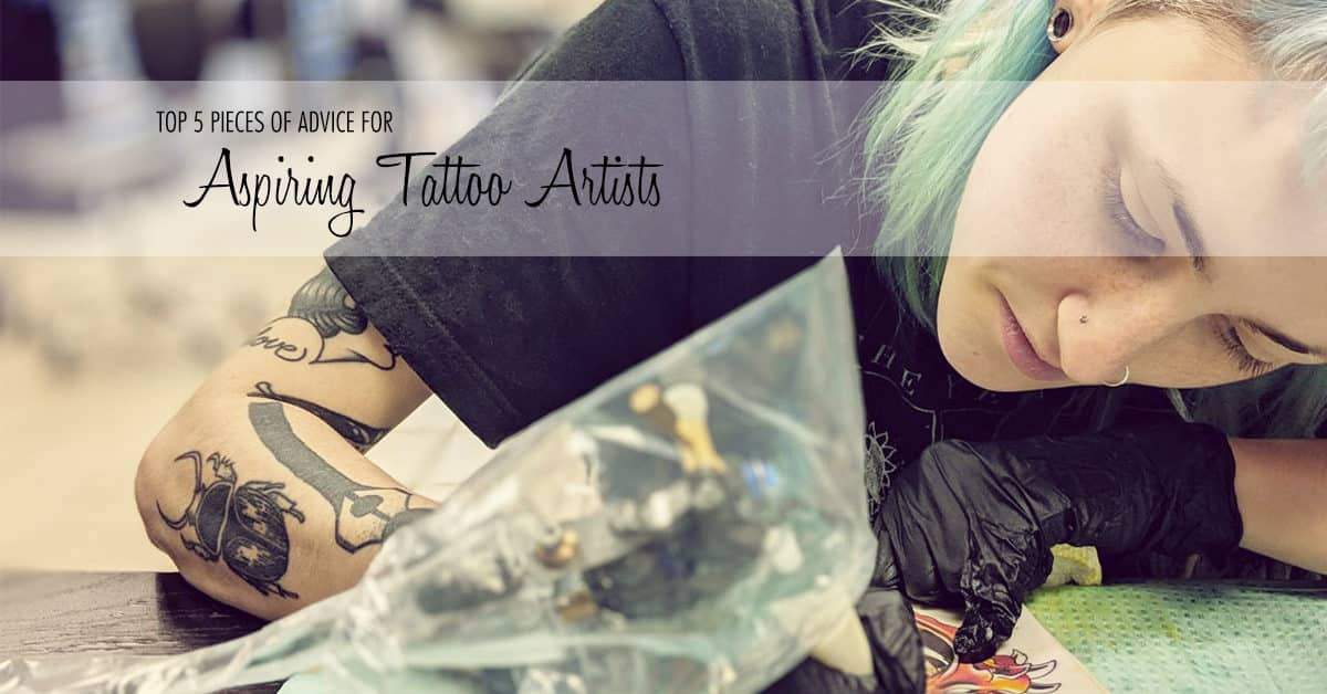 Top 5 Pieces of Advice for Aspiring Tattoo Artists