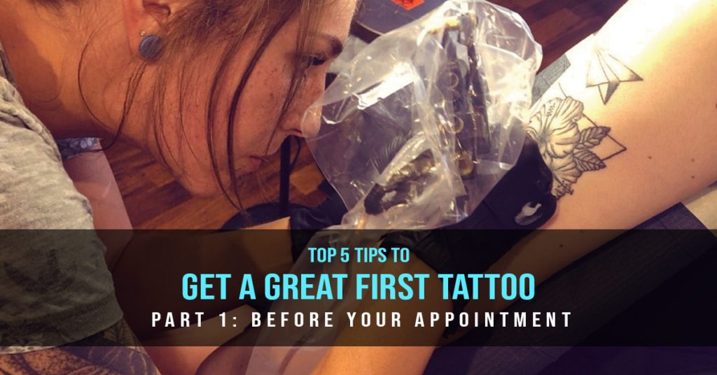 Top 5 Tips to Get a Great First Tattoo: Part 1