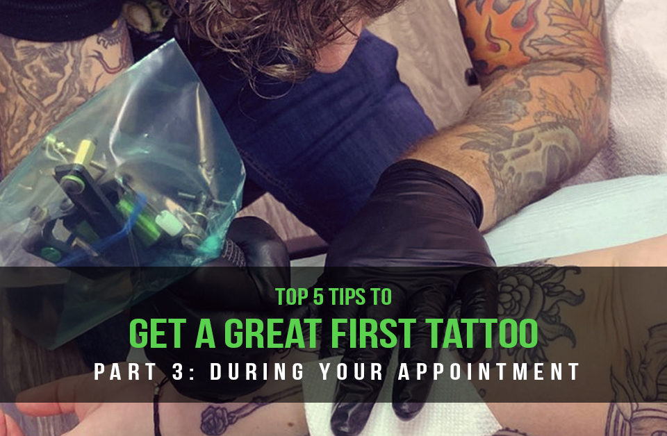 First Tattoo Advice for During Your Appointment
