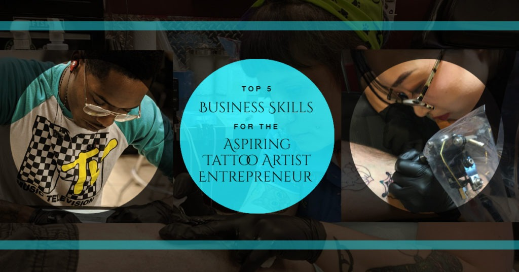 Top 5 Business Skills for the Aspiring Tattoo Artist Entrepreneur