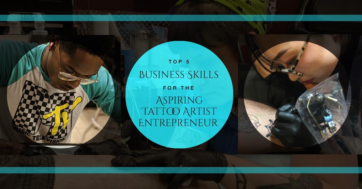 Top 5 Business Skills for the Aspiring Tattoo Artist Entrepreneur