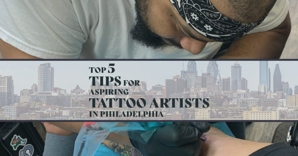 Top 5 Tips for Aspiring Tattoo Artists in Philadelphia
