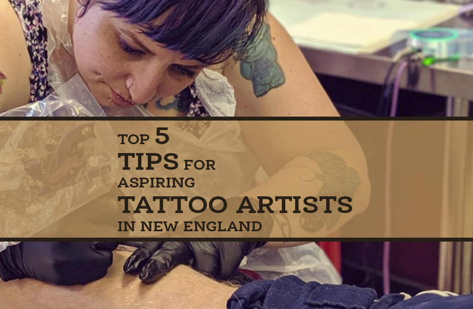 Top 5 Tips for Aspiring Tattoo Artists in New England