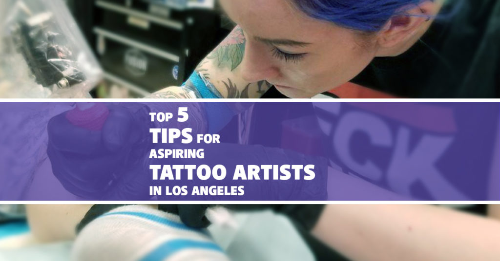 Top 5 Tips for the Aspiring Tattoo Artist in LA