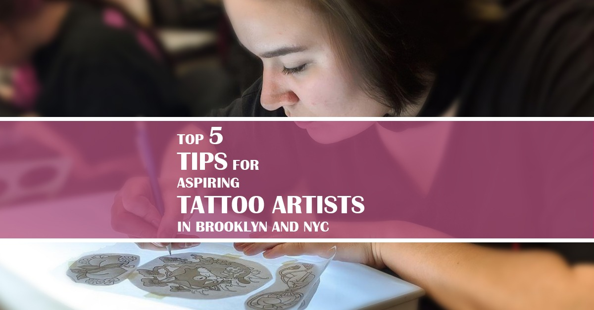 Top 5 Tips for Aspiring Tattoo Artists in Brooklyn and NYC