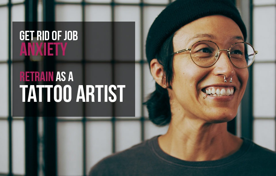 Get Rid of Job Anxiety, Retrain as a Tattoo Artist